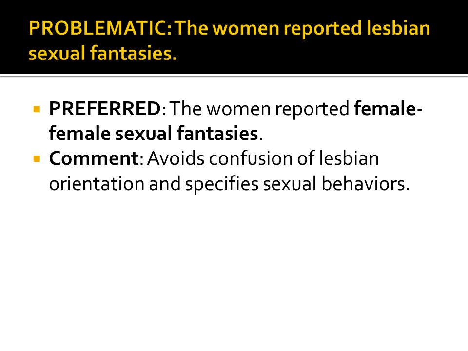 PREFERRED: The women reported female- female sexual fantasies.