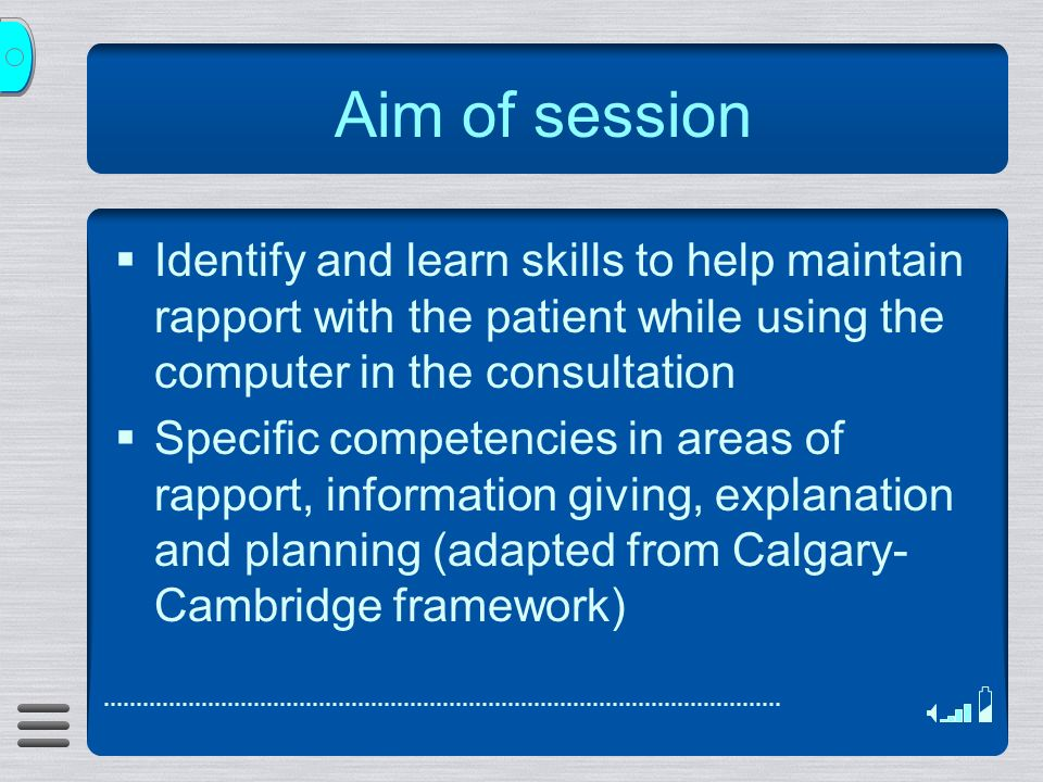 Aim of session Identify and learn skills to help maintain rapport with the patient while using the computer in the consultation Specific competencies