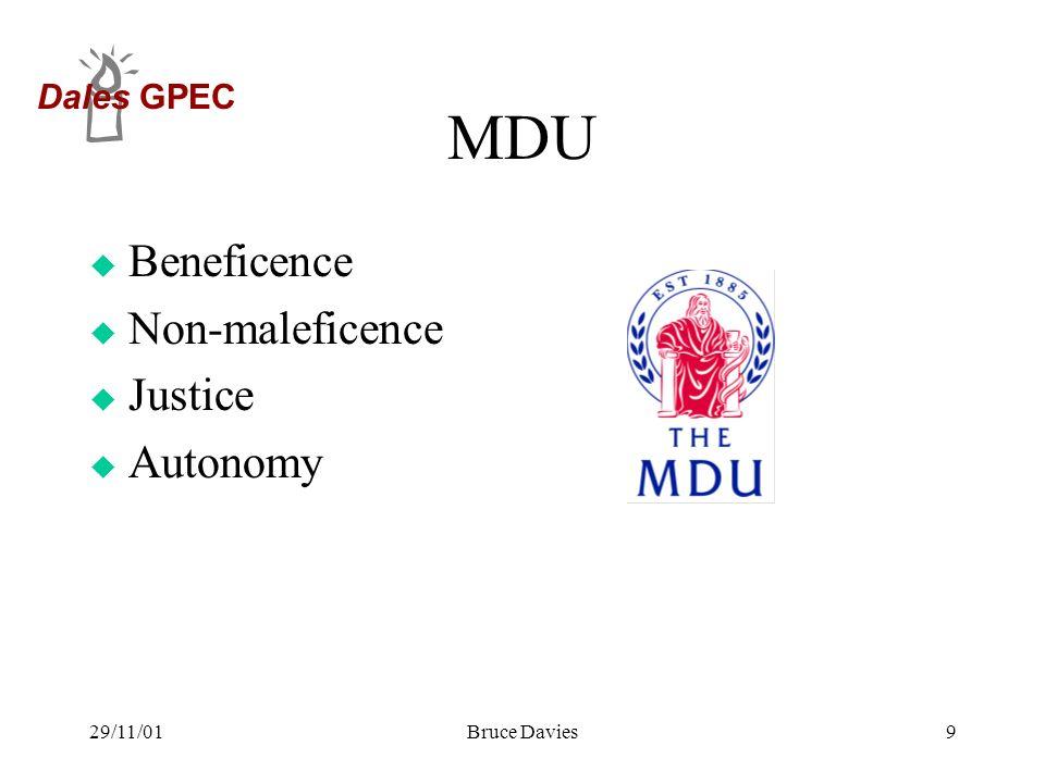 Dales GPEC 29/11/01Bruce Davies9 MDU u Beneficence u Non-maleficence u Justice u Autonomy