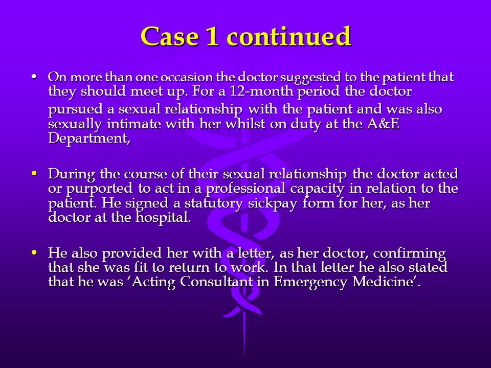 Case 1 continued On more than one occasion the doctor suggested to the patient that they should meet up. For a 12-month period the doctorOn more than