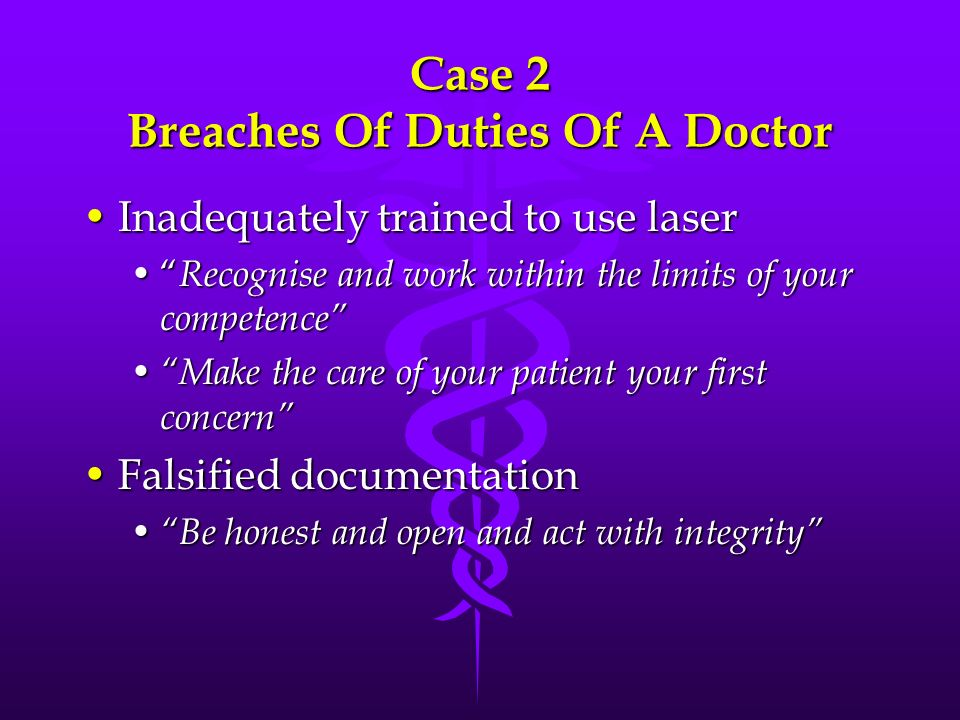 Case 2 Breaches Of Duties Of A Doctor Inadequately trained to use laserInadequately trained to use laser Recognise and work within the limits of your