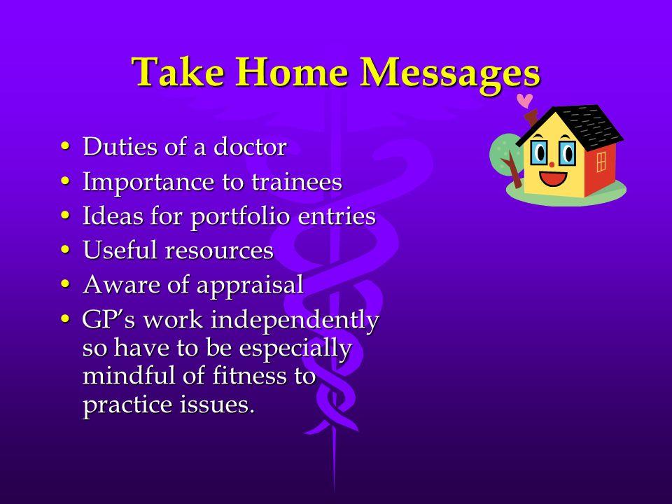 Take Home Messages Duties of a doctorDuties of a doctor Importance to traineesImportance to trainees Ideas for portfolio entriesIdeas for portfolio en