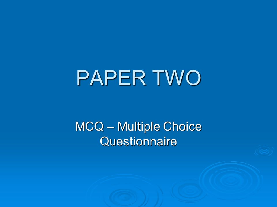 PAPER TWO MCQ – Multiple Choice Questionnaire