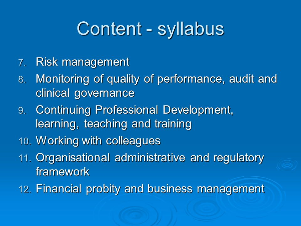 Content - syllabus 7. Risk management 8. Monitoring of quality of performance, audit and clinical governance 9. Continuing Professional Development, l