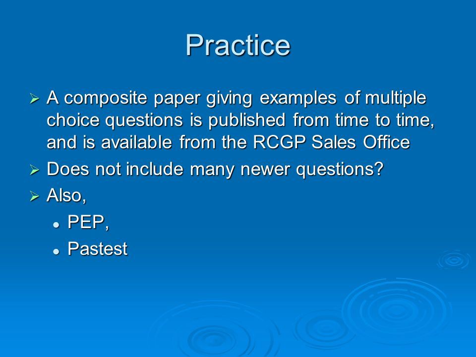 Practice A composite paper giving examples of multiple choice questions is published from time to time, and is available from the RCGP Sales Office A