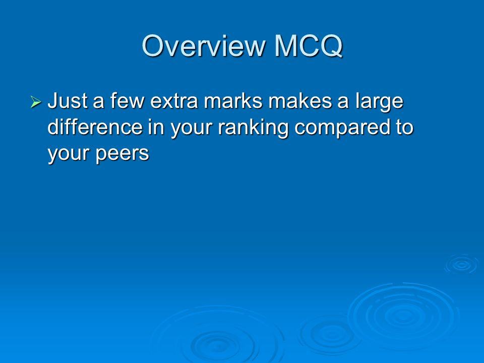 Overview MCQ Questionnaire – (60% response rate – 90% passed) Questionnaire – (60% response rate – 90% passed) Difficult!.