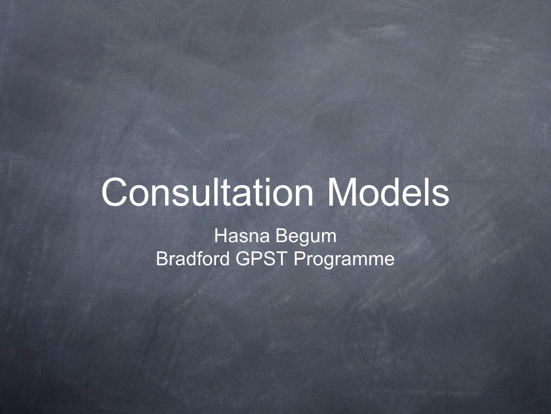 Consultation Models Hasna Begum Bradford GPST Programme
