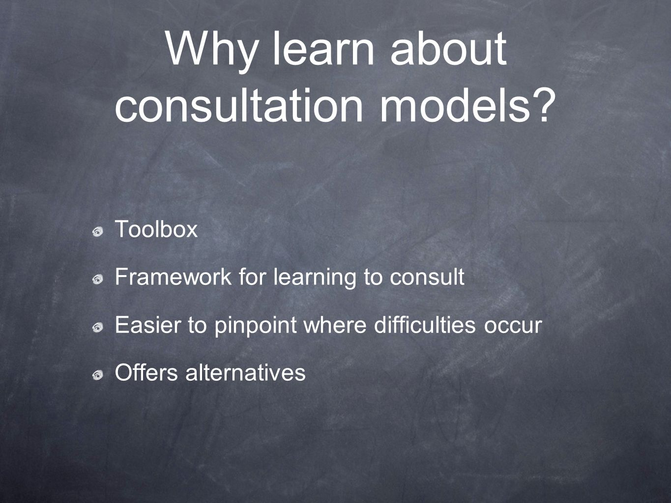 Why learn about consultation models? Toolbox Framework for learning to consult Easier to pinpoint where difficulties occur Offers alternatives