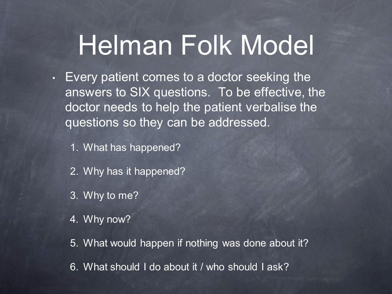 Helman Folk Model Every patient comes to a doctor seeking the answers to SIX questions. To be effective, the doctor needs to help the patient verbalis