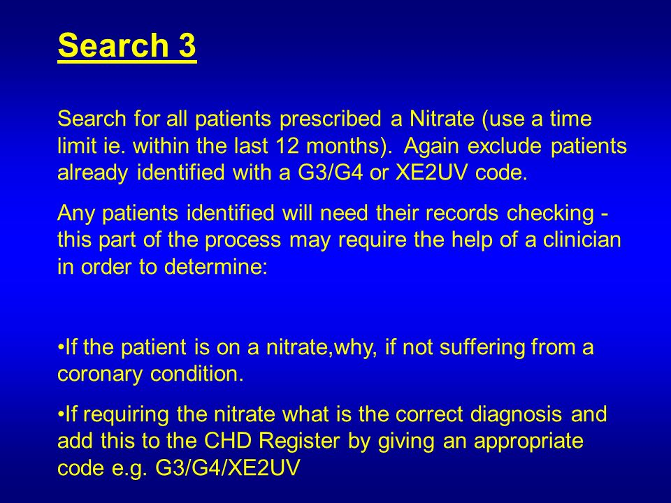 Search 3 Search for all patients prescribed a Nitrate (use a time limit ie.