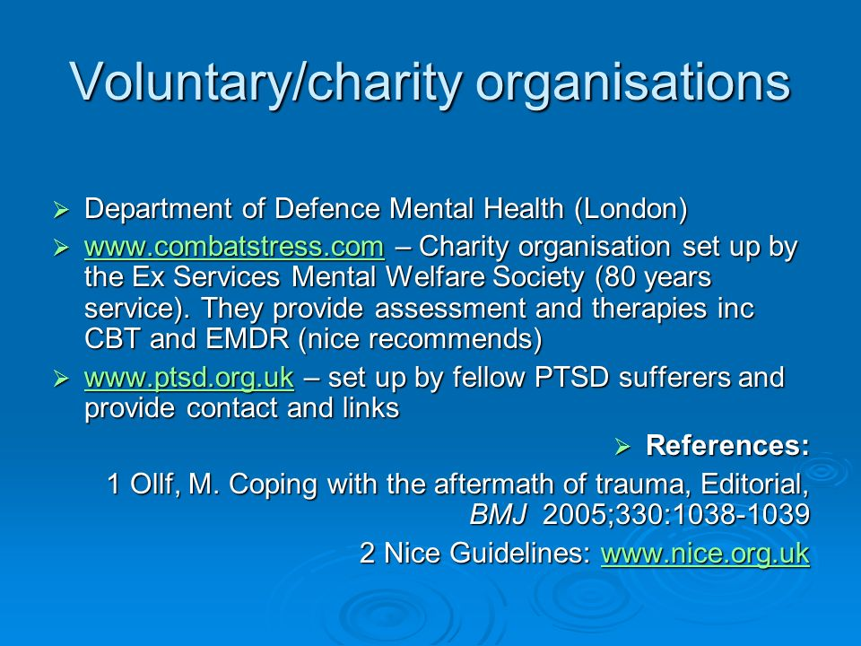 Voluntary/charity organisations Department of Defence Mental Health (London) Department of Defence Mental Health (London) www.combatstress.com – Chari