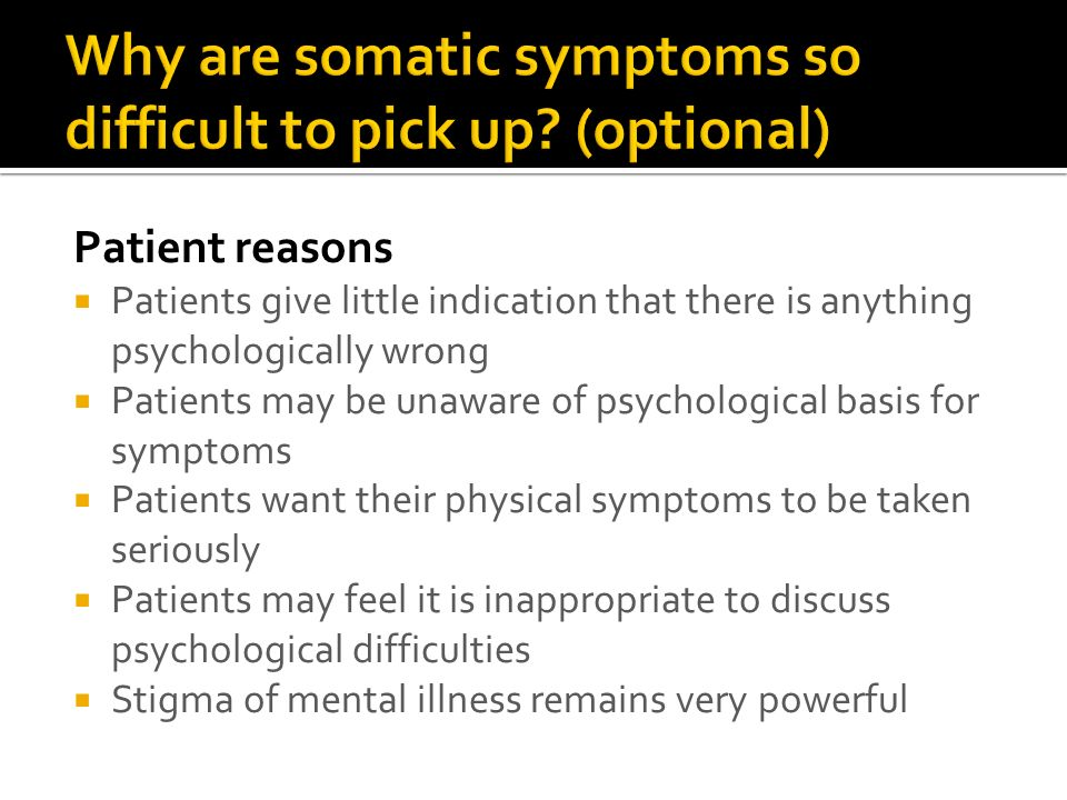 Patient reasons Patients give little indication that there is anything psychologically wrong Patients may be unaware of psychological basis for sympto