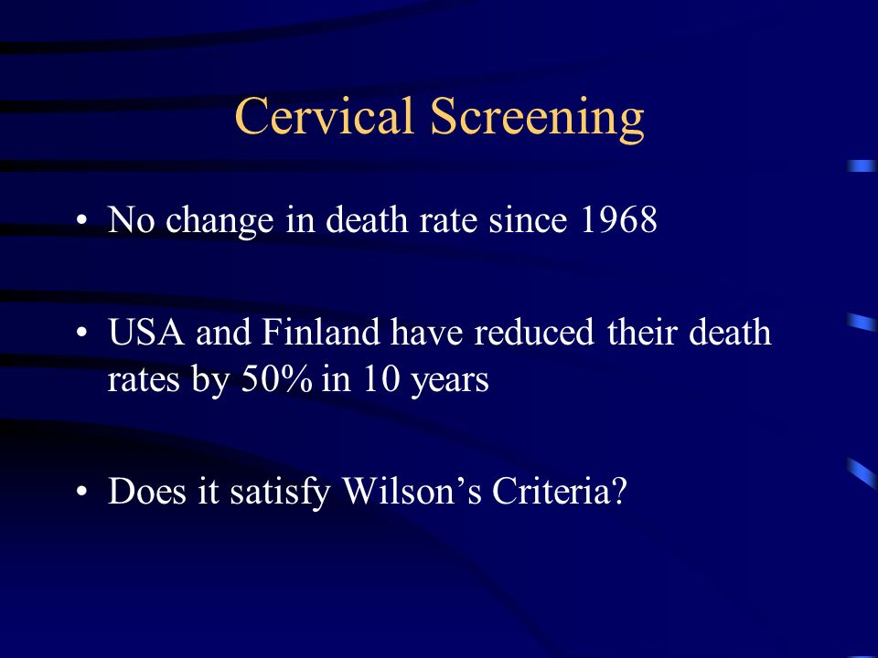 No change in death rate since 1968 USA and Finland have reduced their death rates by 50% in 10 years Does it satisfy Wilsons Criteria?