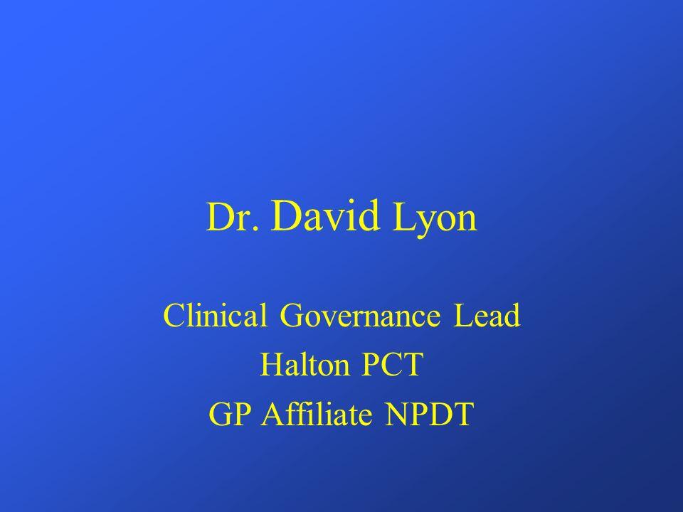 Dr. David Lyon Clinical Governance Lead Halton PCT GP Affiliate NPDT