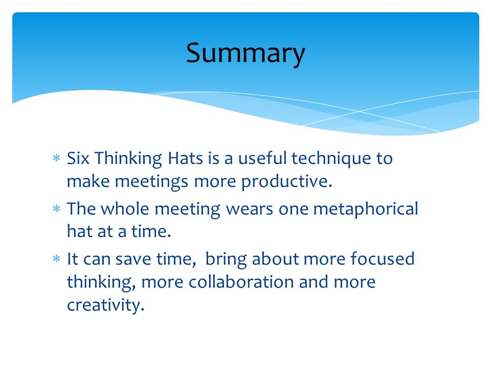 Six Thinking Hats is a useful technique to make meetings more productive.