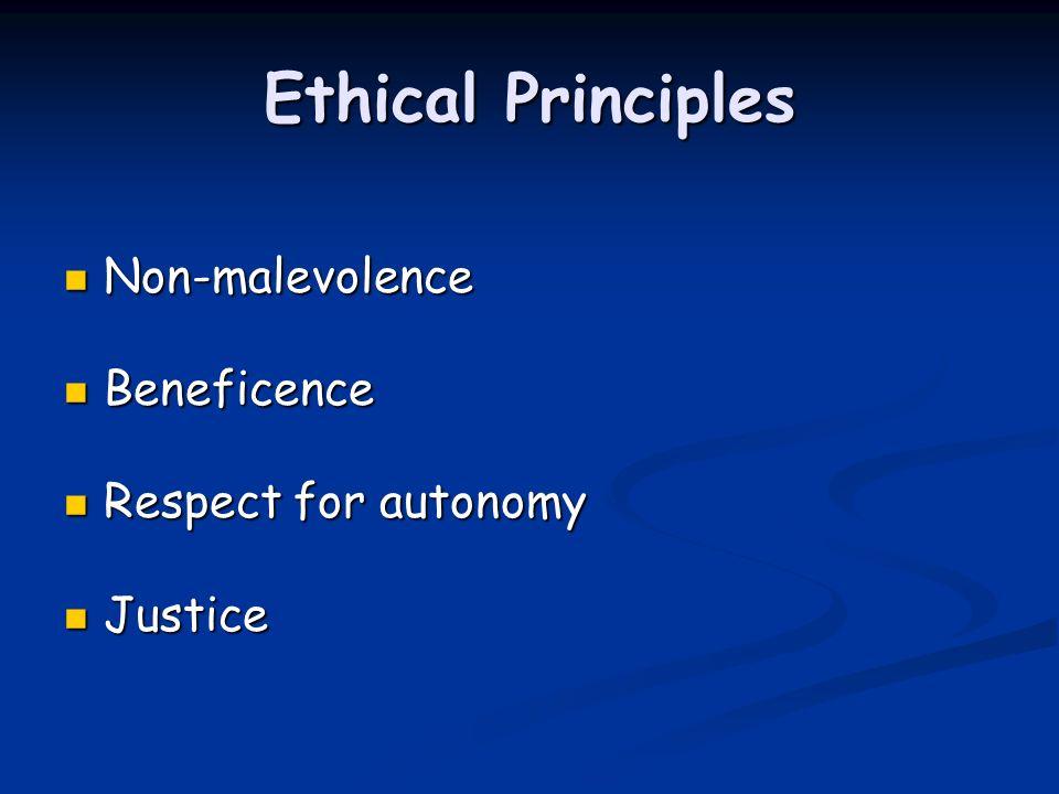 Ethical Principles Non-malevolence Non-malevolence Beneficence Beneficence Respect for autonomy Respect for autonomy Justice Justice