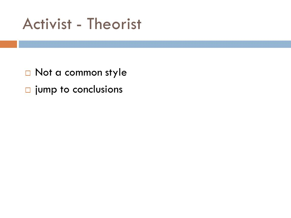 Activist - Theorist Not a common style jump to conclusions