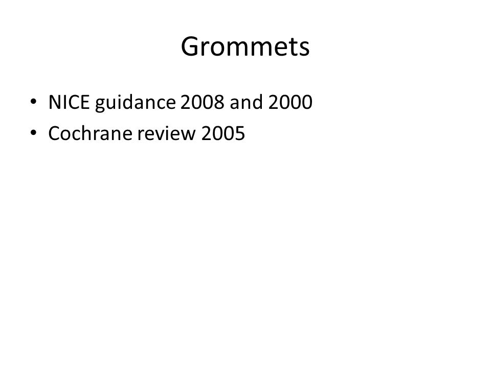Grommets NICE guidance 2008 and 2000 Cochrane review 2005