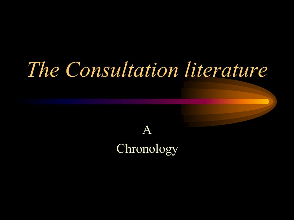 The Consultation literature A Chronology