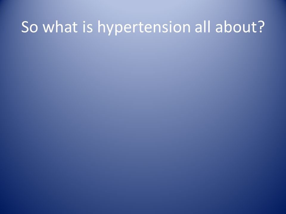 So what is hypertension all about?