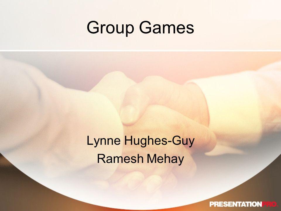 Group Games Lynne Hughes-Guy Ramesh Mehay