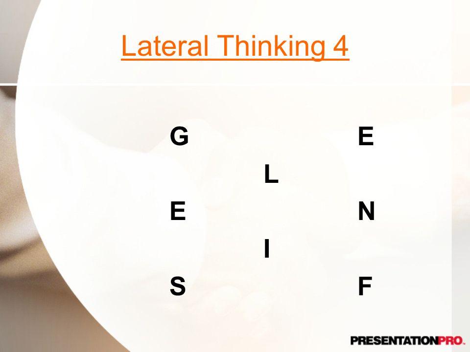 Lateral Thinking 4 GELENISFGELENISF