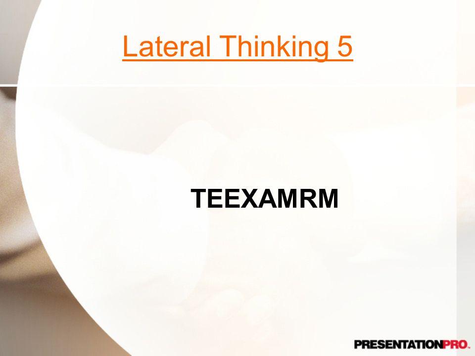 Lateral Thinking 5 TEEXAMRM