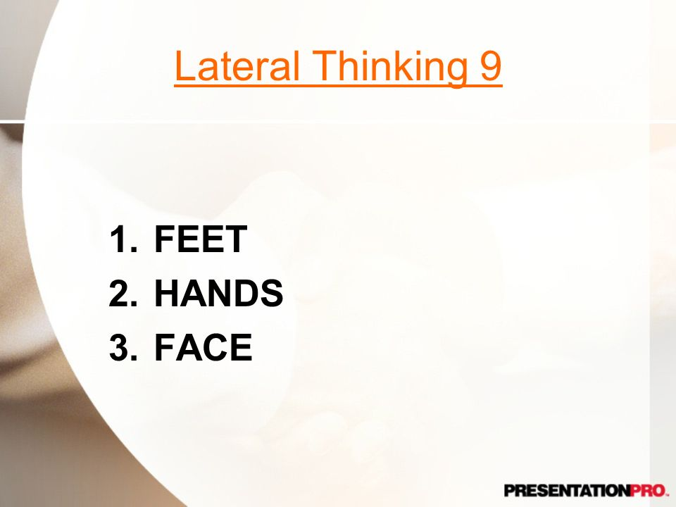 Lateral Thinking 9 1.FEET 2.HANDS 3.FACE