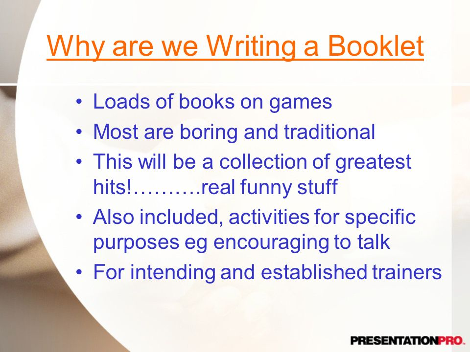 Why are we Writing a Booklet Loads of books on games Most are boring and traditional This will be a collection of greatest hits!……….real funny stuff A