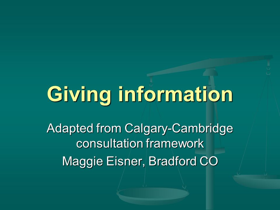 Giving information Adapted from Calgary-Cambridge consultation framework Maggie Eisner, Bradford CO