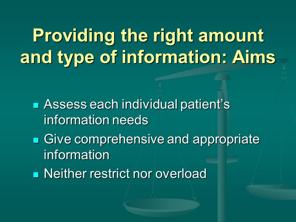 Providing the right amount and type of information: Skills Assess patients starting point Assess patients starting point Chunk and check Chunk and check Give explanation at appropriate times Give explanation at appropriate times Ask patient what other information would be helpful Ask patient what other information would be helpful