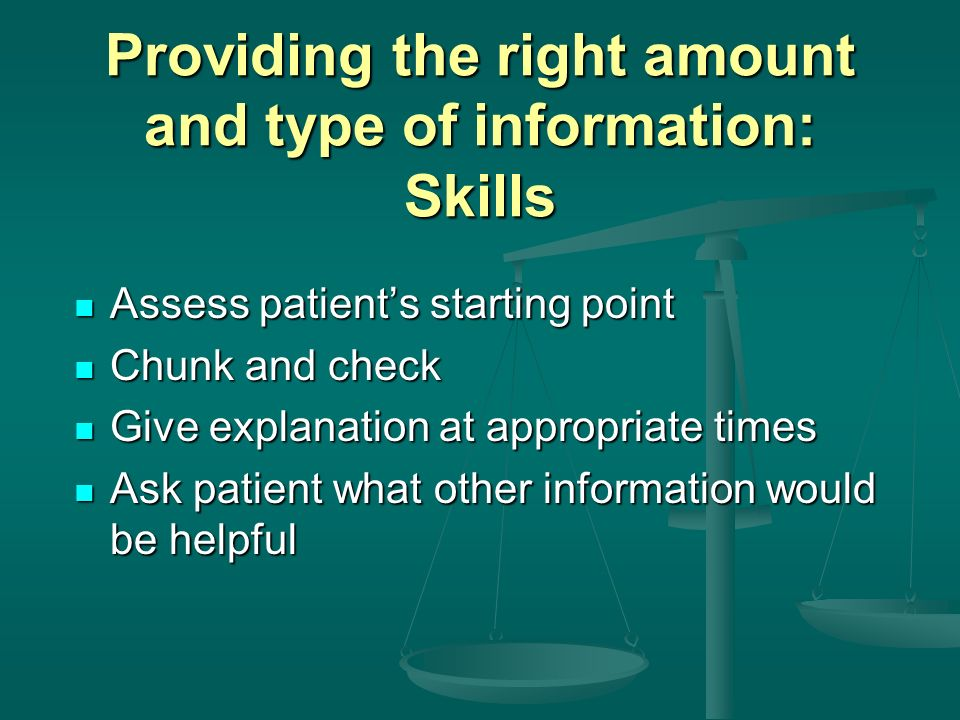 Providing the right amount and type of information: Skills Assess patients starting point Assess patients starting point Chunk and check Chunk and che