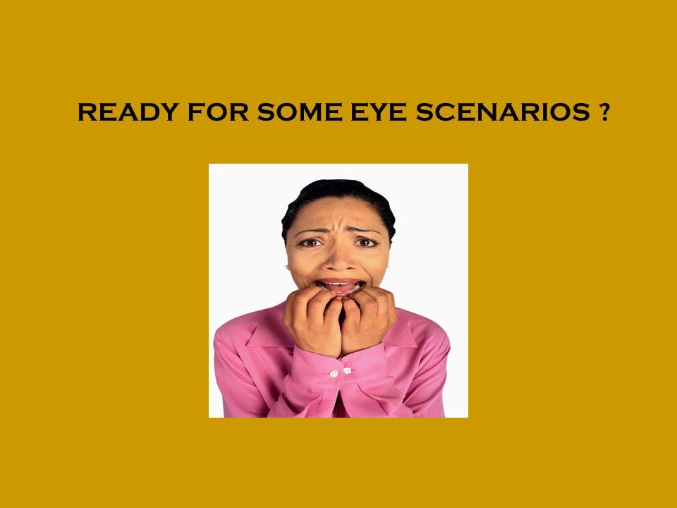 READY FOR SOME EYE SCENARIOS ?