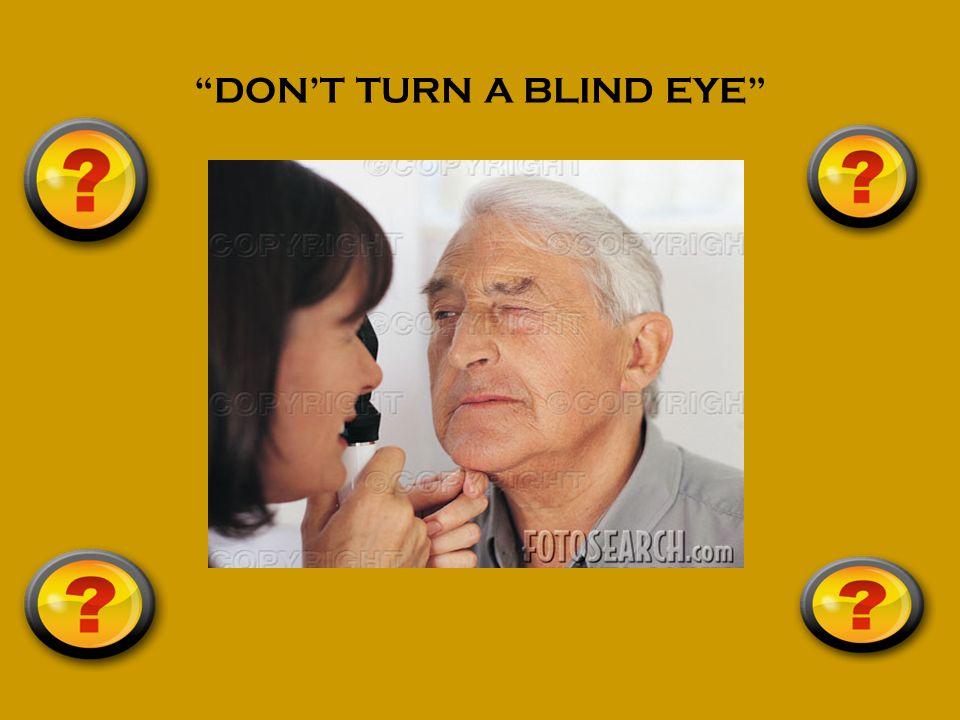 DON T TURN A BLIND EYE