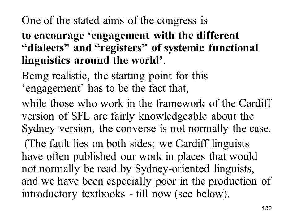 130 One of the stated aims of the congress is to encourage engagement with the different dialects and registers of systemic functional linguistics aro