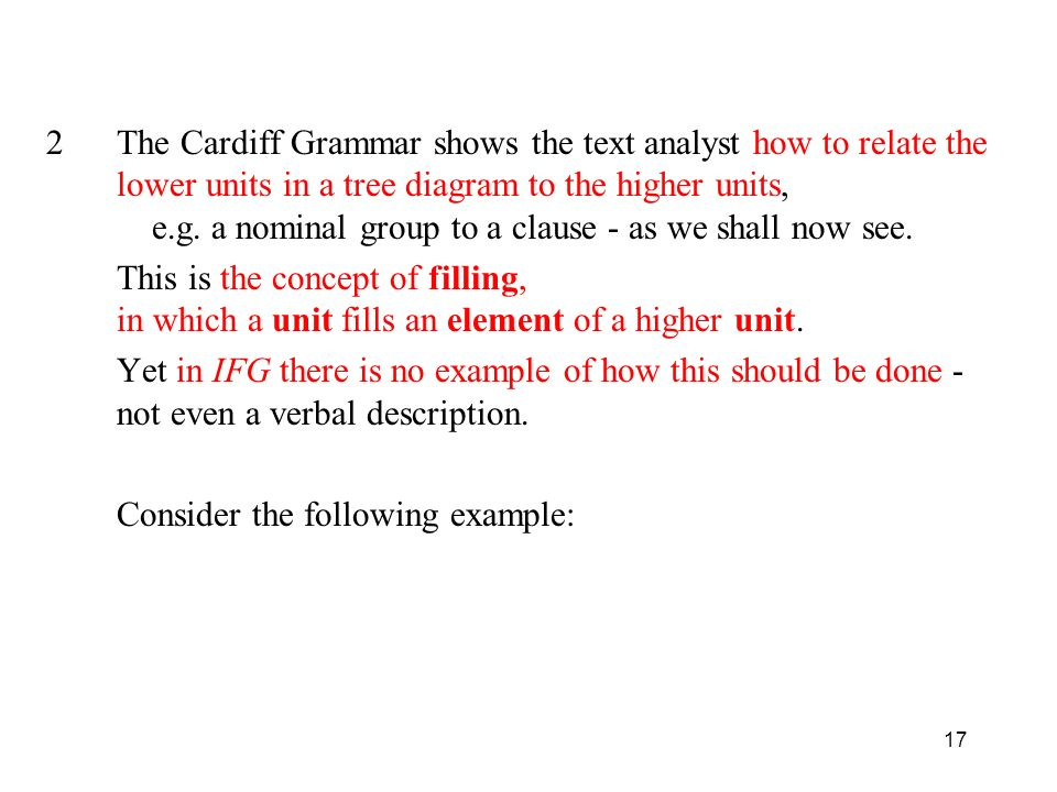 17 2The Cardiff Grammar shows the text analyst how to relate the lower units in a tree diagram to the higher units, e.g.