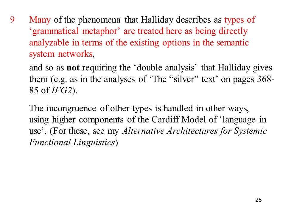 25 9Many of the phenomena that Halliday describes as types of grammatical metaphor are treated here as being directly analyzable in terms of the exist