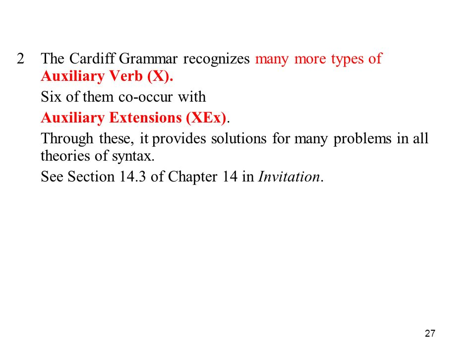 27 2The Cardiff Grammar recognizes many more types of Auxiliary Verb (X).