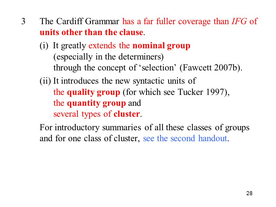 28 3The Cardiff Grammar has a far fuller coverage than IFG of units other than the clause. (i) It greatly extends the nominal group (especially in the
