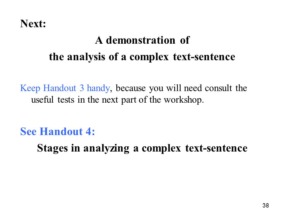Next: A demonstration of the analysis of a complex text-sentence Keep Handout 3 handy, because you will need consult the useful tests in the next part