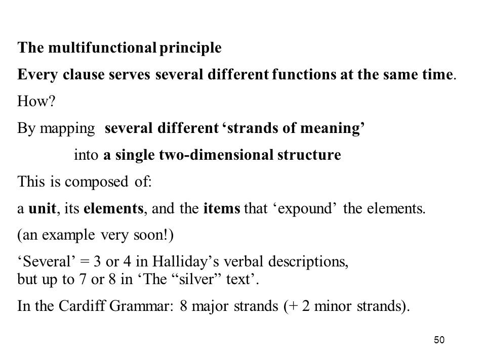 50 The multifunctional principle Every clause serves several different functions at the same time. How? By mapping several different strands of meanin