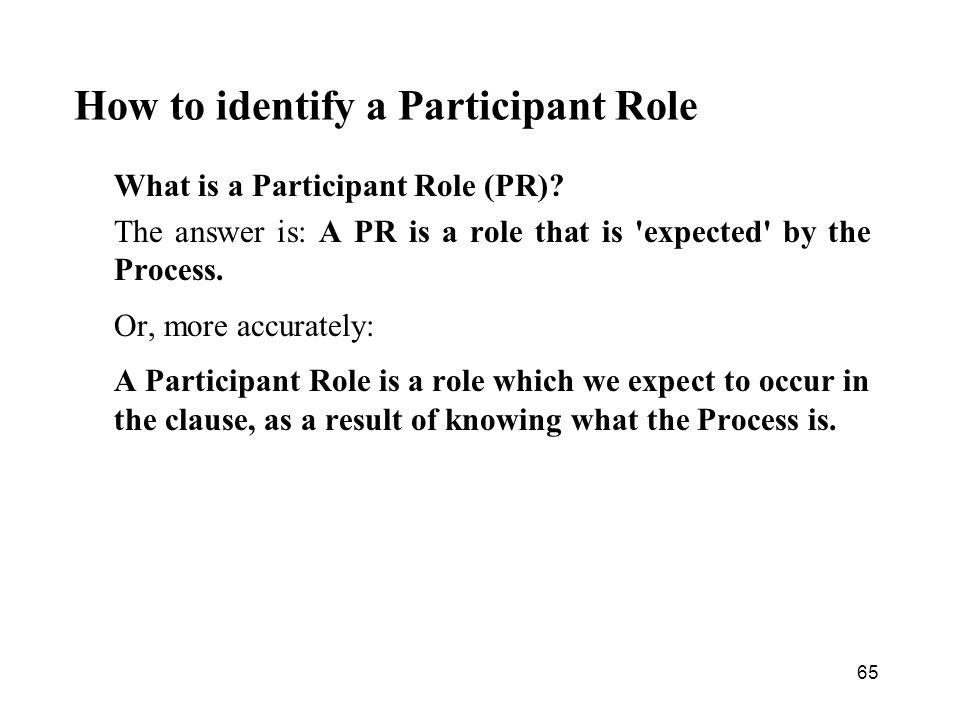 65 How to identify a Participant Role What is a Participant Role (PR).