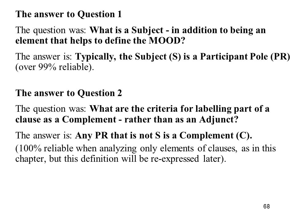 68 The answer to Question 1 The question was: What is a Subject - in addition to being an element that helps to define the MOOD.