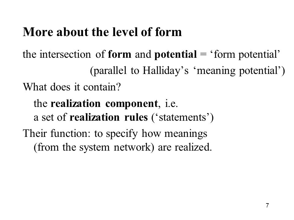 7 More about the level of form the intersection of form and potential = form potential (parallel to Hallidays meaning potential) What does it contain.