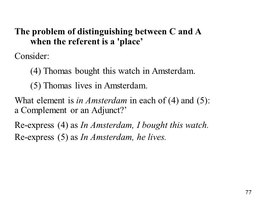77 The problem of distinguishing between C and A when the referent is a place Consider: (4) Thomas bought this watch in Amsterdam.