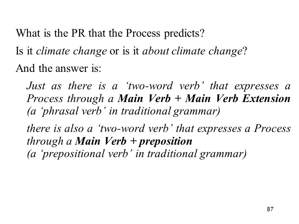87 What is the PR that the Process predicts.Is it climate change or is it about climate change.