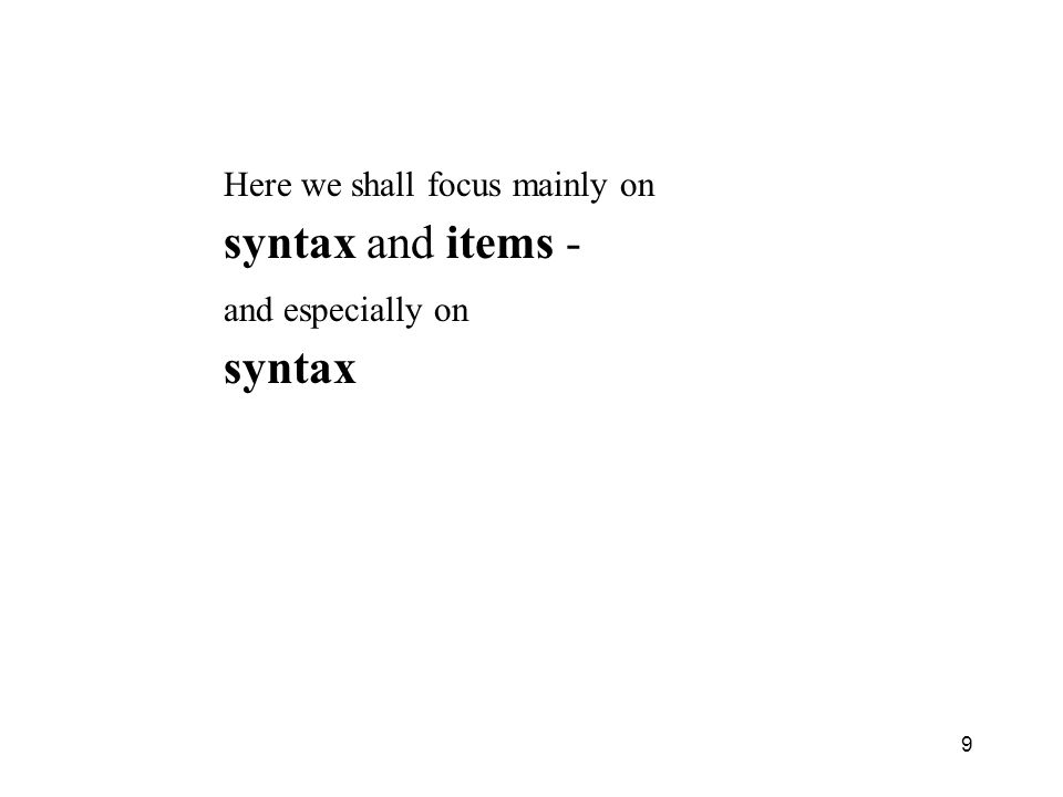 9 Here we shall focus mainly on syntax and items - and especially on syntax