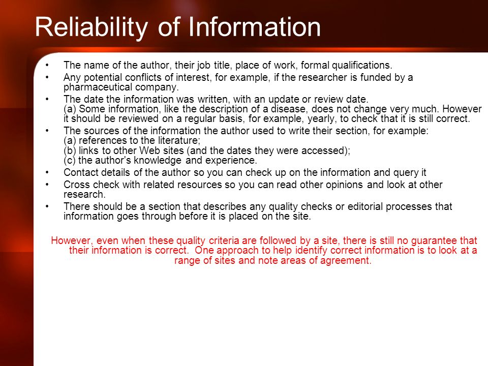 Reliability of Information The name of the author, their job title, place of work, formal qualifications.