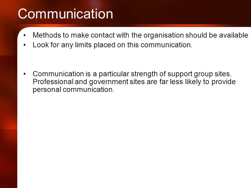 Communication Methods to make contact with the organisation should be available Look for any limits placed on this communication.