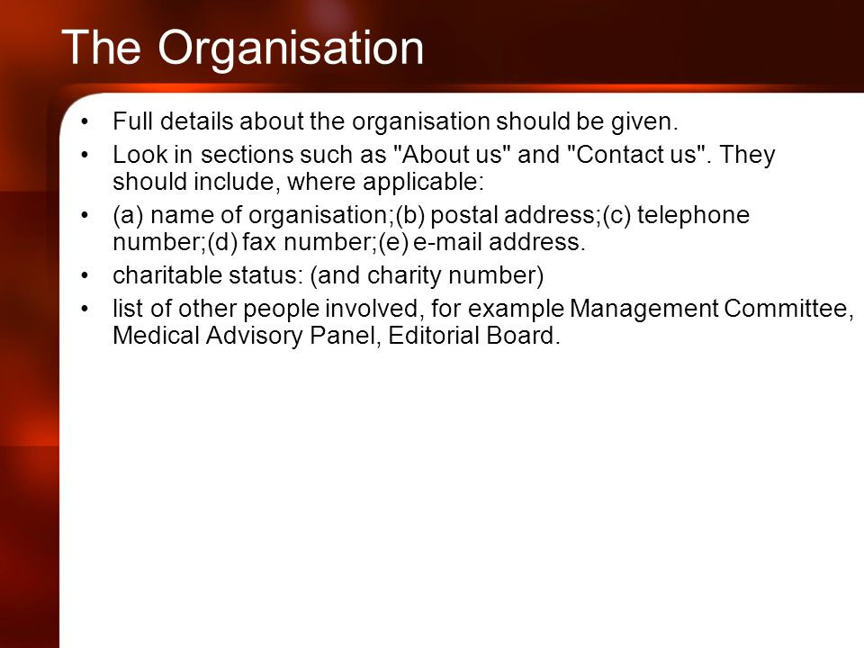 The Organisation Full details about the organisation should be given.